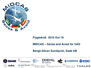 Flygteknik 2010 Oct 19 MIDCAS – Sense and Avoid for UAS Bengt-Göran Sundqvist, Saab AB