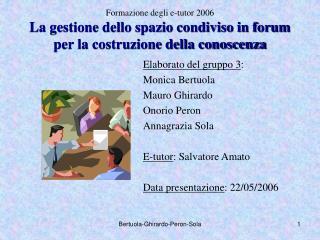 Elaborato del gruppo 3 : Monica Bertuola Mauro Ghirardo Onorio Peron Annagrazia Sola
