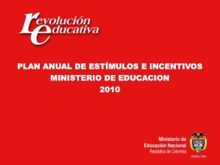 PLAN ANUAL DE ESTÍMULOS E INCENTIVOS MINISTERIO DE EDUCACION 2010