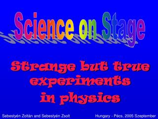 Strange but true experiments in physics
