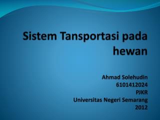 Sistem Tansportasi pada hewan Ahmad Solehudin 6101412024 PJKR U niversitas Negeri Semarang 2012