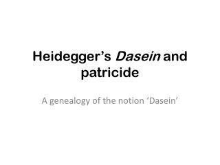 Heidegger ' s Dasein and patricide