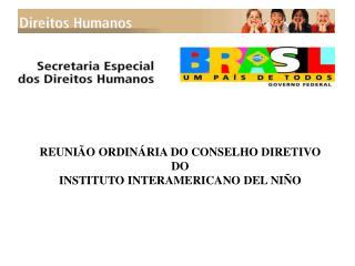 REUNIÃO ORDINÁRIA DO CONSELHO DIRETIVO DO INSTITUTO INTERAMERICANO DEL NIÑO