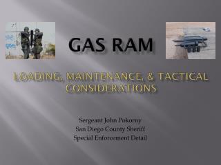 GAS RAM LOADING, MAINTENANCE, & TACTICAL CONSIDERATIONS
