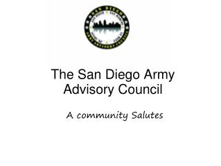 The San Diego Army Advisory Council A community Salutes