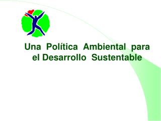 Una Política Ambiental para el Desarrollo Sustentable