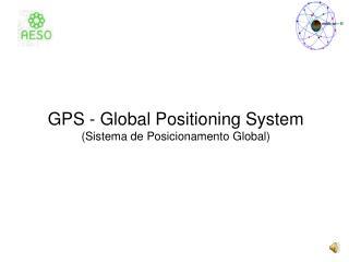 GPS - Global Positioning System (Sistema de Posicionamento Global)