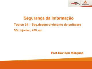 Segurança da Informação Tópico 34 – Seg.desenvolvimento de software SQL Injection, XSS, etc