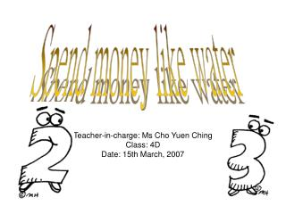 Teacher-in-charge: Ms Cho Yuen Ching Class: 4D Date: 15th March, 2007