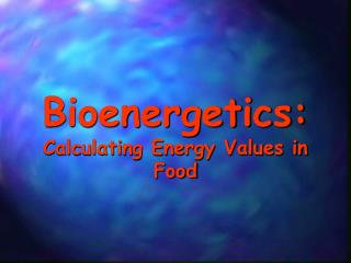 Bioenergetics: Calculating Energy Values in Food