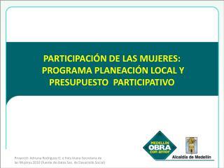 PARTICIPACIÓN DE LAS MUJERES: PROGRAMA PLANEACIÓN LOCAL Y PRESUPUESTO PARTICIPATIVO