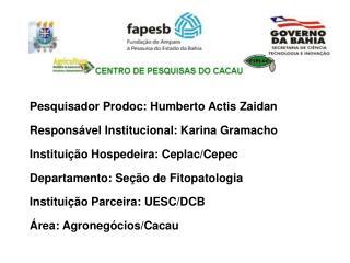 Pesquisador Prodoc: Humberto Actis Zaidan Responsável Institucional: Karina Gramacho