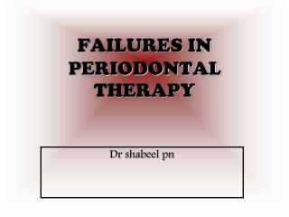 FAILURES IN PERIODONTAL THERAPY