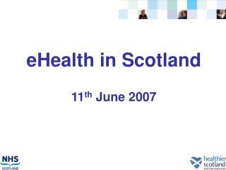 eHealth in Scotland 11 th June 2007