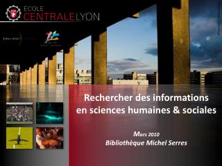 Rechercher des informations en sciences humaines & sociales M ars 2010 Bibliothèque Michel Serres