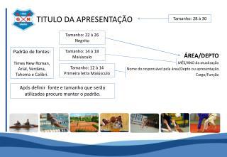ÁREA/DEPTO MÊS/ANO da atualização Nome do responsável pela área/Depto ou apresentação Cargo/Função