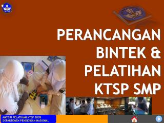 PERANCANGAN BINTEK & PELATIHAN KTSP SMP