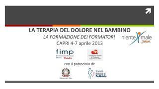 LA TERAPIA DEL DOLORE NEL BAMBINO LA FORMAZIONE DEI FORMATORI CAPRI 4-7 aprile 2013