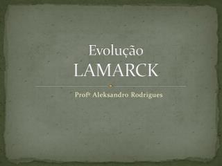 Evolução LAMARCK