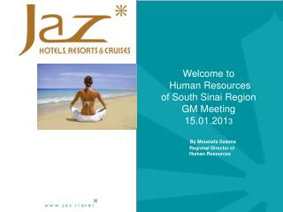 Welcome to Human Resources of South Sinai Region GM Meeting 15.01.201 3 By Moustafa Salama