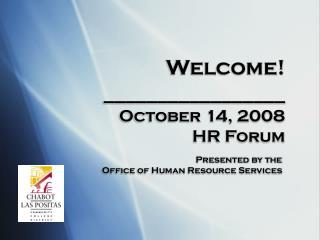 Welcome! _________________ October 14, 2008 HR Forum