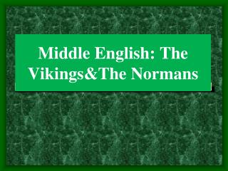 Middle English: The Vikings&The Normans