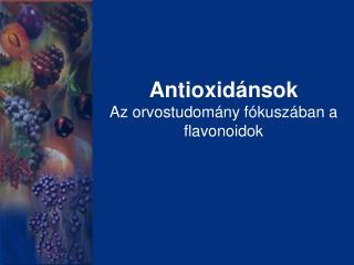 Antioxidánsok Az orvostudomány fókuszában a flavonoidok