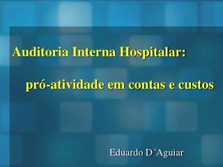Auditoria Interna Hospitalar: pró-atividade em contas e custos