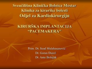 Prim. Dr. Sead Mulahasanović Dr. Goran Đuzel  Dr. Ante Bošnjak