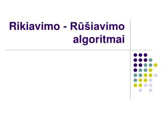 Rikiavimo - Rūšiavimo algoritmai