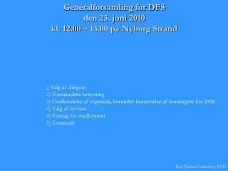 Generalforsamling for DFS den 23. juni 2010 kl. 12.00 – 13.00 på Nyborg Strand