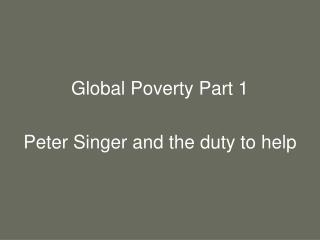 Global Poverty Part 1 Peter Singer and the duty to help