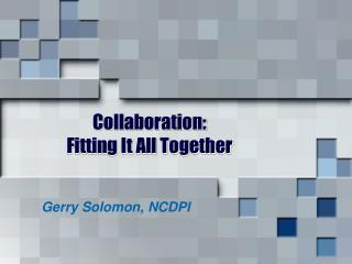 Collaboration:  Fitting It All Together