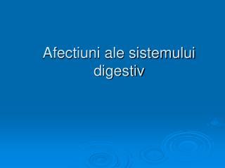 Afectiuni ale sistemului digestiv