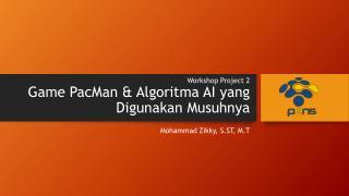 Workshop Project 2 G ame PacMan & Algoritma AI yang Digunakan Musuhnya