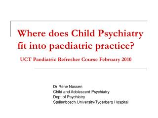 Dr Rene Nassen Child and Adolescent Psychiatry Dept of Psychiatry