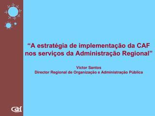 """""""A estratégia de implementação da CAF nos serviços da Administração Regional"""""""