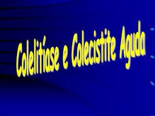 Colelitíase e Colecistite Aguda
