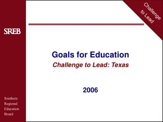 Goals for Education Challenge to Lead: Texas 2006