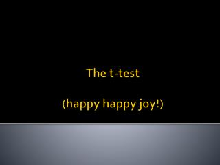 The t-test (happy happy joy!)