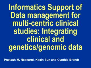 Informatics Support of Data management for multi-centric clinical studies: Integrating clinical and genetics