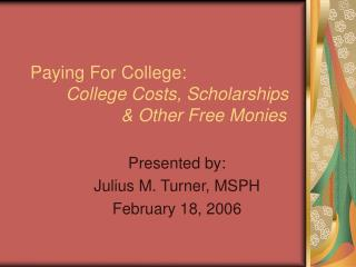 Paying For College: College Costs, Scholarships  & Other Free Monies