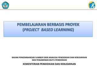 PEMBELAJARAN BERBASIS PROYEK  ( PROJECT  BASED LEARNING )