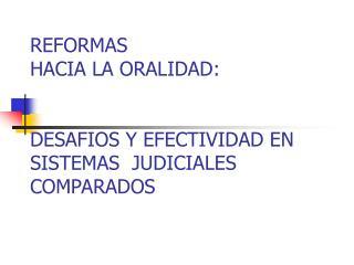 REFORMAS HACIA LA ORALIDAD: DESAFIOS Y EFECTIVIDAD EN SISTEMAS JUDICIALES COMPARADOS