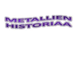 Metallien historiaa