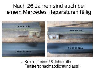 Nach 26 Jahren sind auch bei einem Mercedes Reparaturen fällig