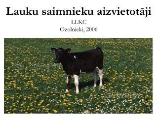 Lauku saimnieku aizvietotāji LLKC Ozolnieki, 2006