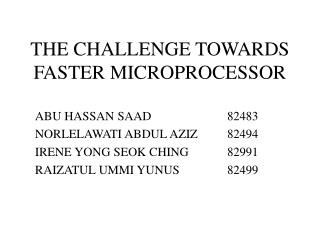 THE CHALLENGE TOWARDS FASTER MICROPROCESSOR