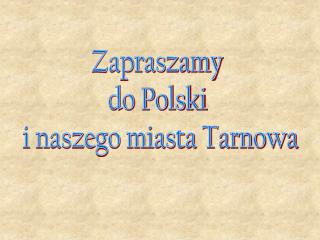 Zapraszamy do Polski i naszego miasta Tarnowa