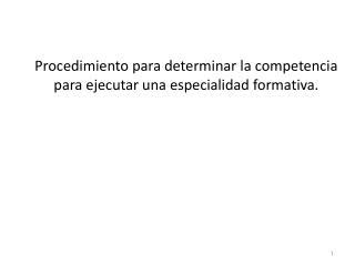 Procedimiento para determinar la competencia para ejecutar una especialidad formativa.